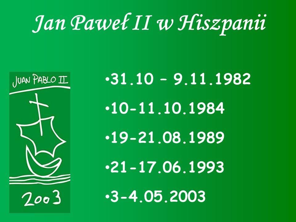 Jan Paweł II w Hiszpanii 31.10 – 9.11.1982 10-11.10.1984 19-21.08.1989 21-17.06.1993 3-4.05.2003