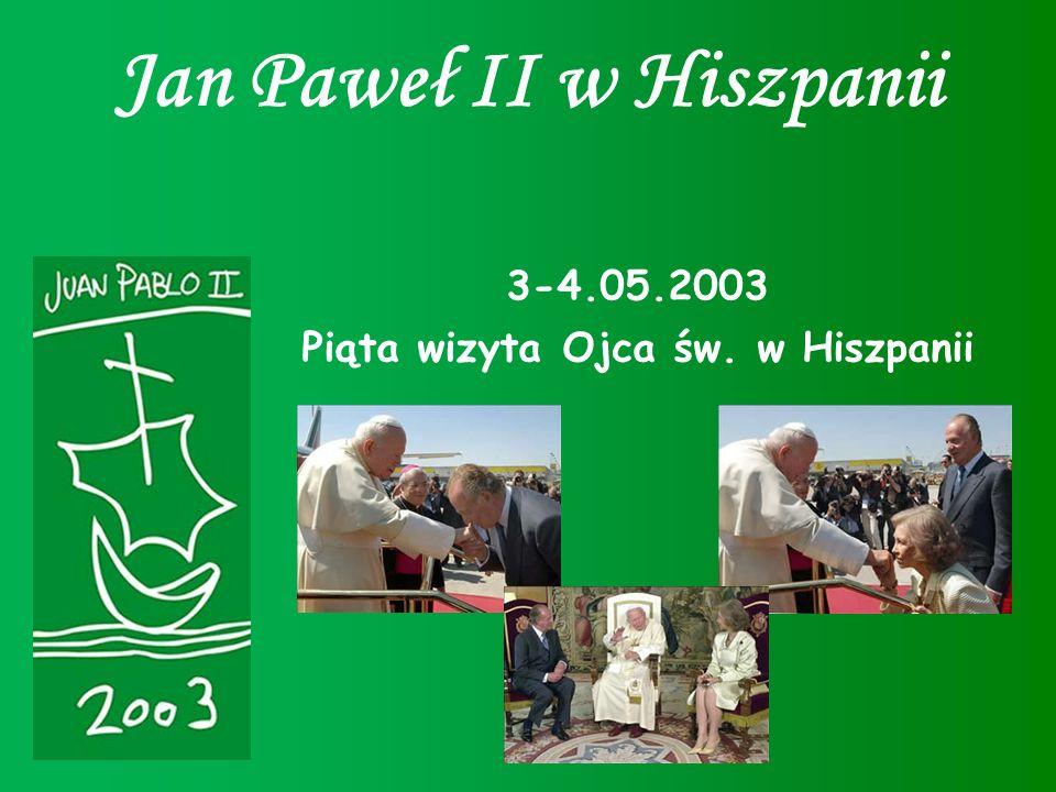 Jan Paweł II w Hiszpanii 3-4.05.2003 Piąta wizyta Ojca św. w Hiszpanii