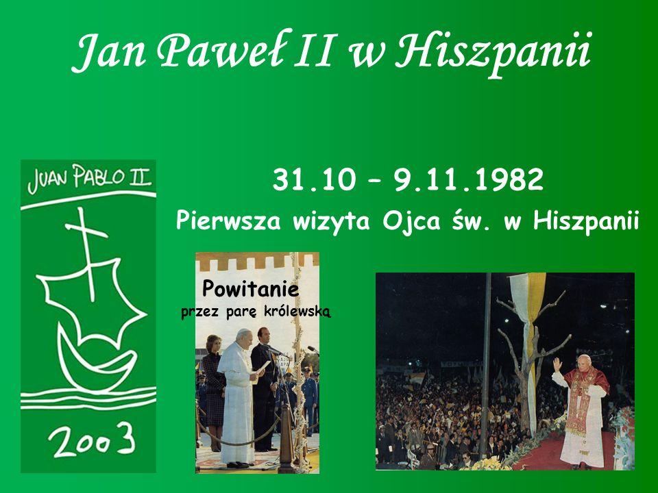 Jan Paweł II w Hiszpanii 31.10 – 9.11.1982 Pierwsza wizyta Ojca św. w Hiszpanii Powitanie przez parę królewską