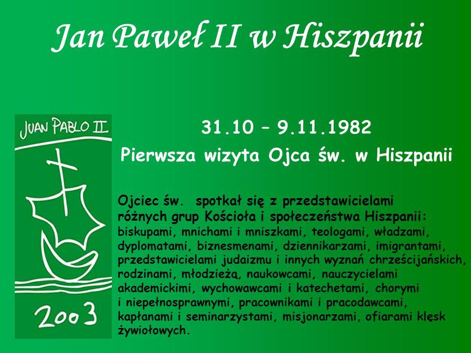 Jan Paweł II w Hiszpanii 31.10 – 9.11.1982 Pierwsza wizyta Ojca św. w Hiszpanii Ojciec św. spotkał się z przedstawicielami różnych grup Kościoła i spo