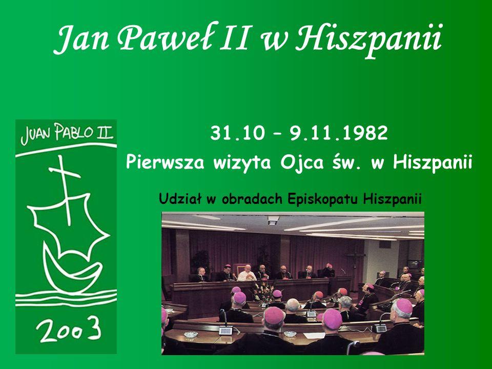 Jan Paweł II w Hiszpanii 31.10 – 9.11.1982 Pierwsza wizyta Ojca św. w Hiszpanii Udział w obradach Episkopatu Hiszpanii