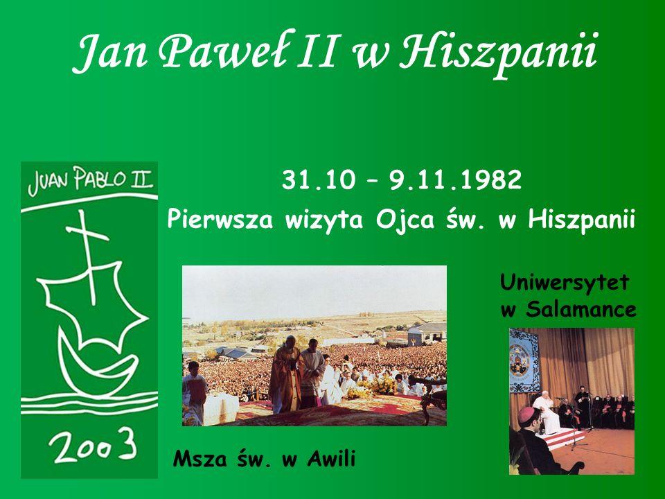 Jan Paweł II w Hiszpanii 31.10 – 9.11.1982 Pierwsza wizyta Ojca św. w Hiszpanii Msza św. w Awili Uniwersytet w Salamance