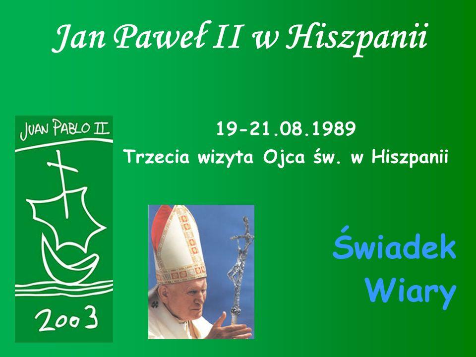 Jan Paweł II w Hiszpanii 19-21.08.1989 Trzecia wizyta Ojca św. w Hiszpanii Świadek Wiary