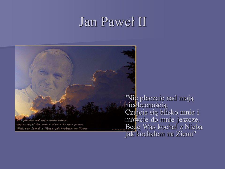 Jan Paweł II Nie płaczcie nad moją nieobecnością.