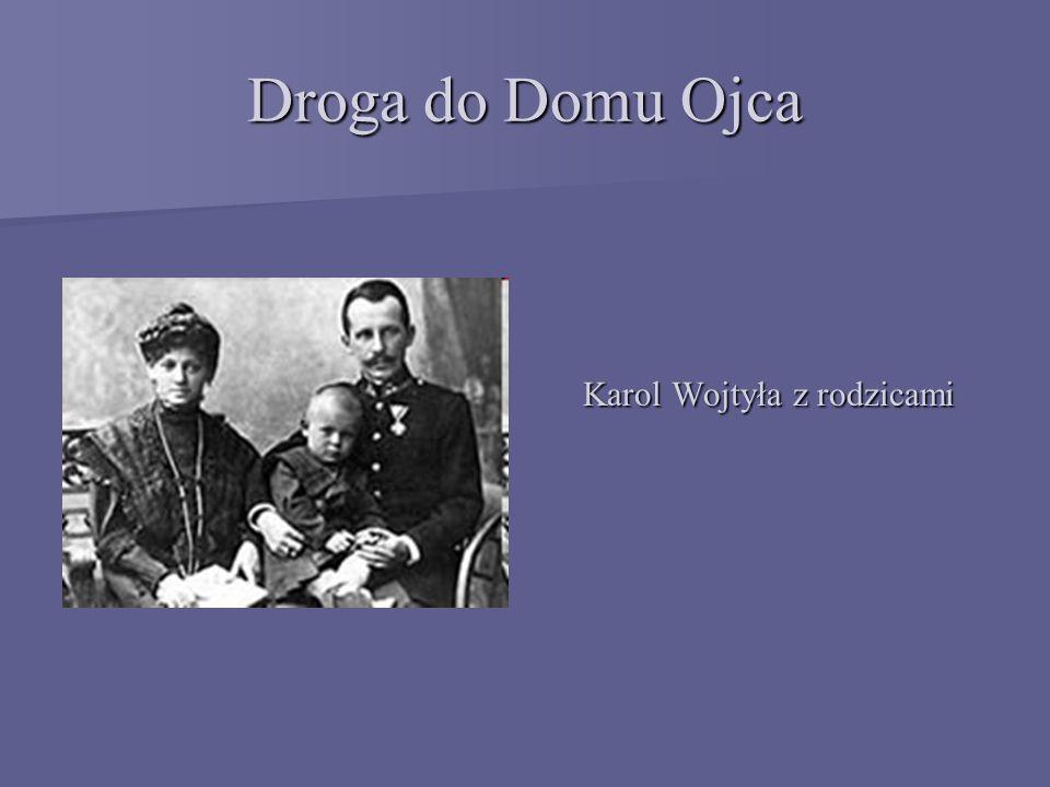 Droga do Domu Ojca Karol Wojtyła z rodzicami Karol Wojtyła z rodzicami