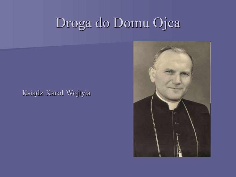 Droga do Domu Ojca Ksiądz Karol Wojtyła Ksiądz Karol Wojtyła