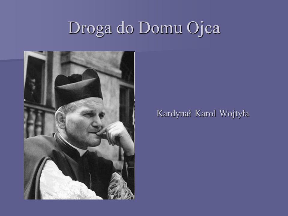 Droga do Domu Ojca Kardynał Karol Wojtyła Kardynał Karol Wojtyła