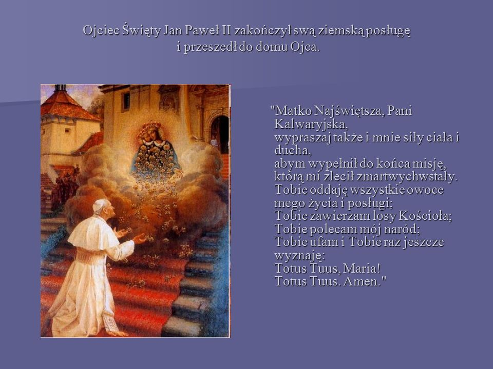 Jan Paweł II Pan w Białej Szacie ruszył już w drogę W sobotni wieczór pożegnał tłum Szedł w stronę źródła czując na twarzy Powiew halnego i jego szum