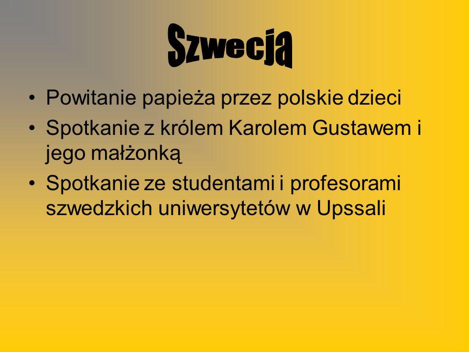 Powitanie papieża przez polskie dzieci Spotkanie z królem Karolem Gustawem i jego małżonką Spotkanie ze studentami i profesorami szwedzkich uniwersytetów w Upssali