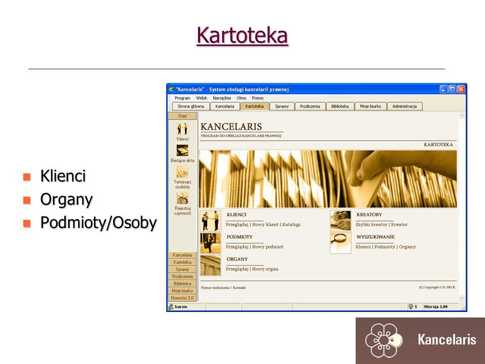 Klienci Klienci Organy Organy Podmioty/Osoby Podmioty/Osoby Kartoteka