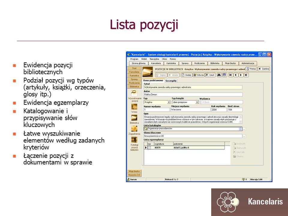 Lista pozycji Ewidencja pozycji bibliotecznych Ewidencja pozycji bibliotecznych Podział pozycji wg typów (artykuły, książki, orzeczenia, glosy itp.) Podział pozycji wg typów (artykuły, książki, orzeczenia, glosy itp.) Ewidencja egzemplarzy Ewidencja egzemplarzy Katalogowanie i przypisywanie słów kluczowych Katalogowanie i przypisywanie słów kluczowych Łatwe wyszukiwanie elementów według zadanych kryteriów Łatwe wyszukiwanie elementów według zadanych kryteriów Łączenie pozycji z dokumentami w sprawie Łączenie pozycji z dokumentami w sprawie