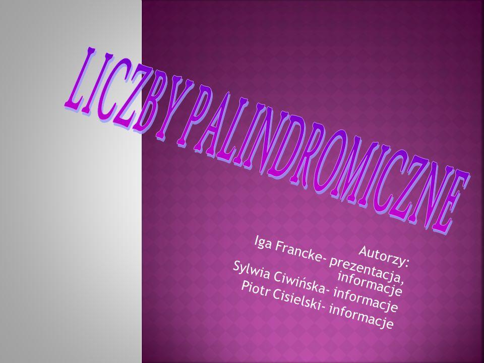 Autorzy: Iga Francke- prezentacja, informacje Sylwia Ciwińska- informacje Piotr Cisielski- informacje