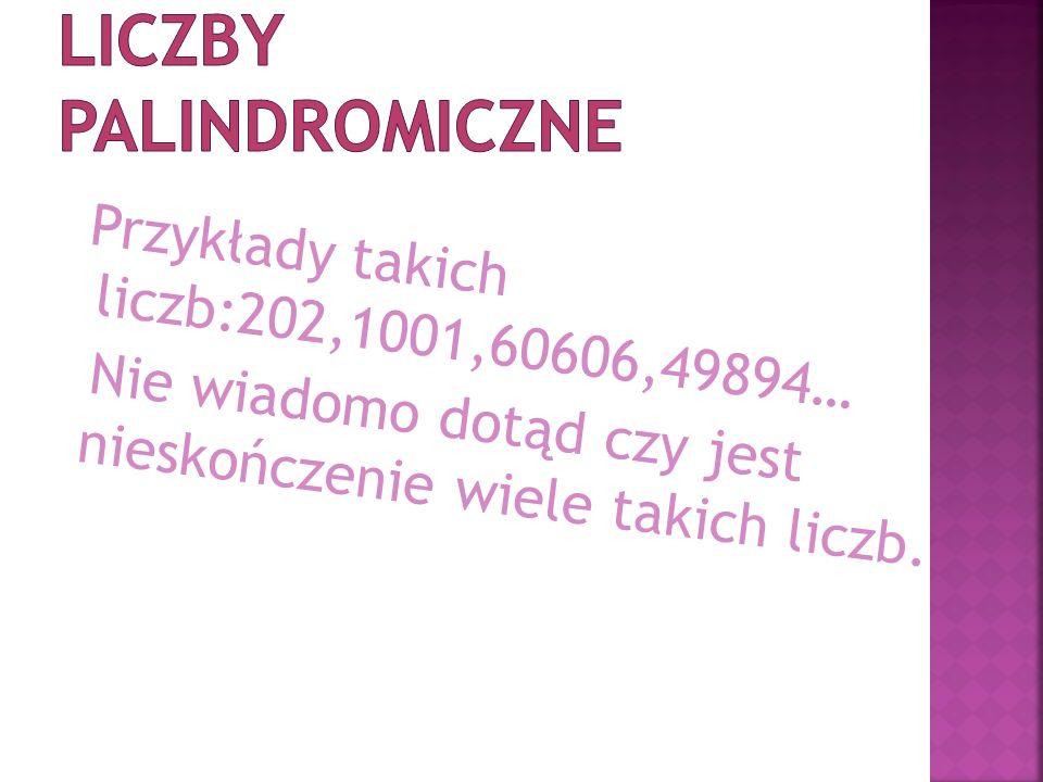 Przykłady takich liczb:202,1001,60606,49894… Nie wiadomo dotąd czy jest nieskończenie wiele takich liczb.