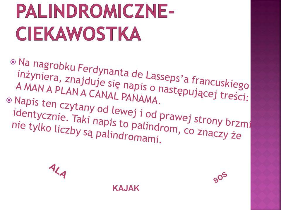 Na nagrobku Ferdynanta de Lassepsa francuskiego inżyniera, znajduje się napis o następującej treści: A MAN A PLAN A CANAL PANAMA. Napis ten czytany od