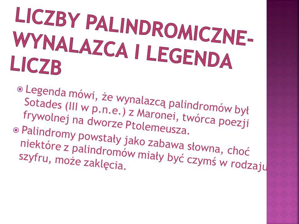 Legenda mówi, że wynalazcą palindromów był Sotades (III w p.n.e.) z Maronei, twórca poezji frywolnej na dworze Ptolemeusza. Palindromy powstały jako z