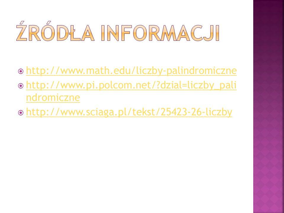 http://www.math.edu/liczby-palindromiczne http://www.pi.polcom.net/?dzial=liczby_pali ndromiczne http://www.pi.polcom.net/?dzial=liczby_pali ndromiczn