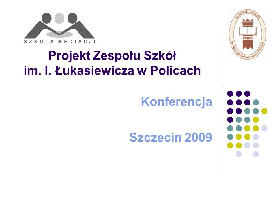 Projekt Zespołu Szkół im. I. Łukasiewicza w Policach Konferencja Szczecin 2009