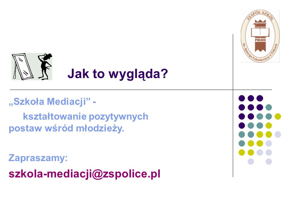 Jak to wygląda? Szkoła Mediacji - kształtowanie pozytywnych postaw wśród młodzieży. Zapraszamy: szkola-mediacji@zspolice.pl