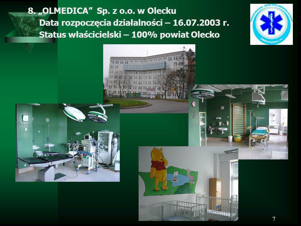 7 8. OLMEDICA Sp. z o.o. w Olecku Data rozpoczęcia działalności – 16.07.2003 r. Status właścicielski – 100% powiat Olecko