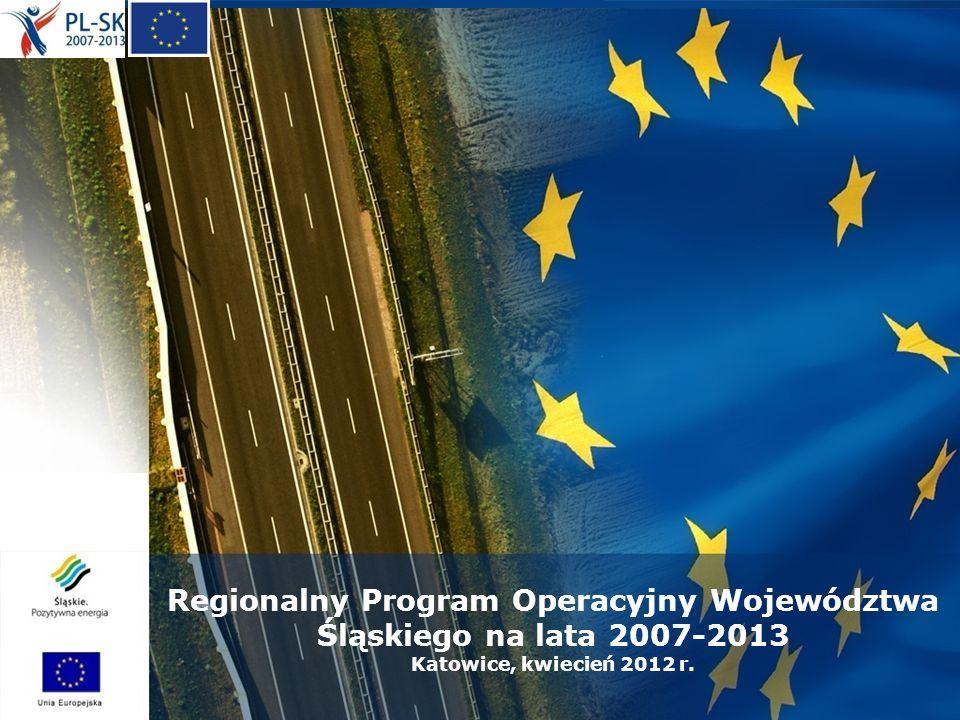 Regionalny Program Operacyjny Województwa Śląskiego na lata 2007-2013 Katowice, kwiecień 2012 r.