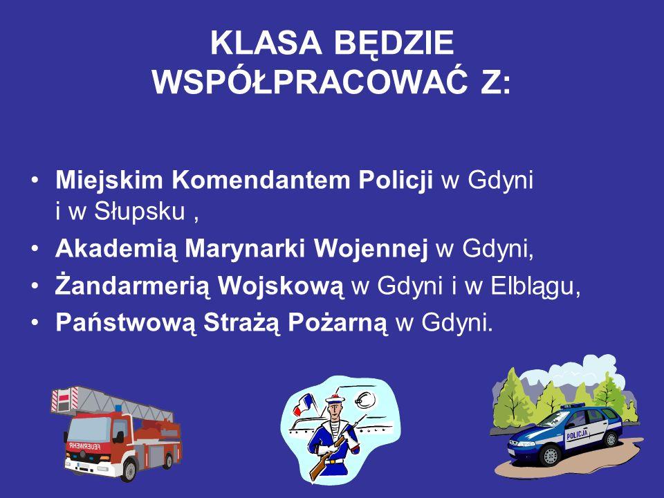 KLASA BĘDZIE WSPÓŁPRACOWAĆ Z: Miejskim Komendantem Policji w Gdyni i w Słupsku, Akademią Marynarki Wojennej w Gdyni, Żandarmerią Wojskową w Gdyni i w