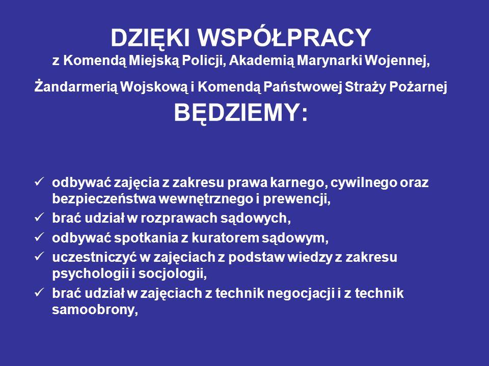 DZIĘKI WSPÓŁPRACY z Komendą Miejską Policji, Akademią Marynarki Wojennej, Żandarmerią Wojskową i Komendą Państwowej Straży Pożarnej BĘDZIEMY: odbywać