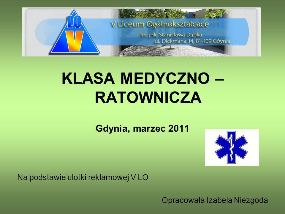 KLASA MEDYCZNO – RATOWNICZA Gdynia, marzec 2011 Na podstawie ulotki reklamowej V LO Opracowała Izabela Niezgoda