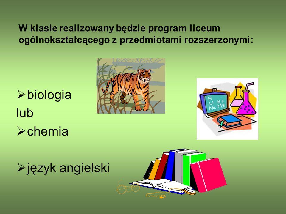 W klasie realizowany będzie program liceum ogólnokształcącego z przedmiotami rozszerzonymi: biologia lub chemia język angielski