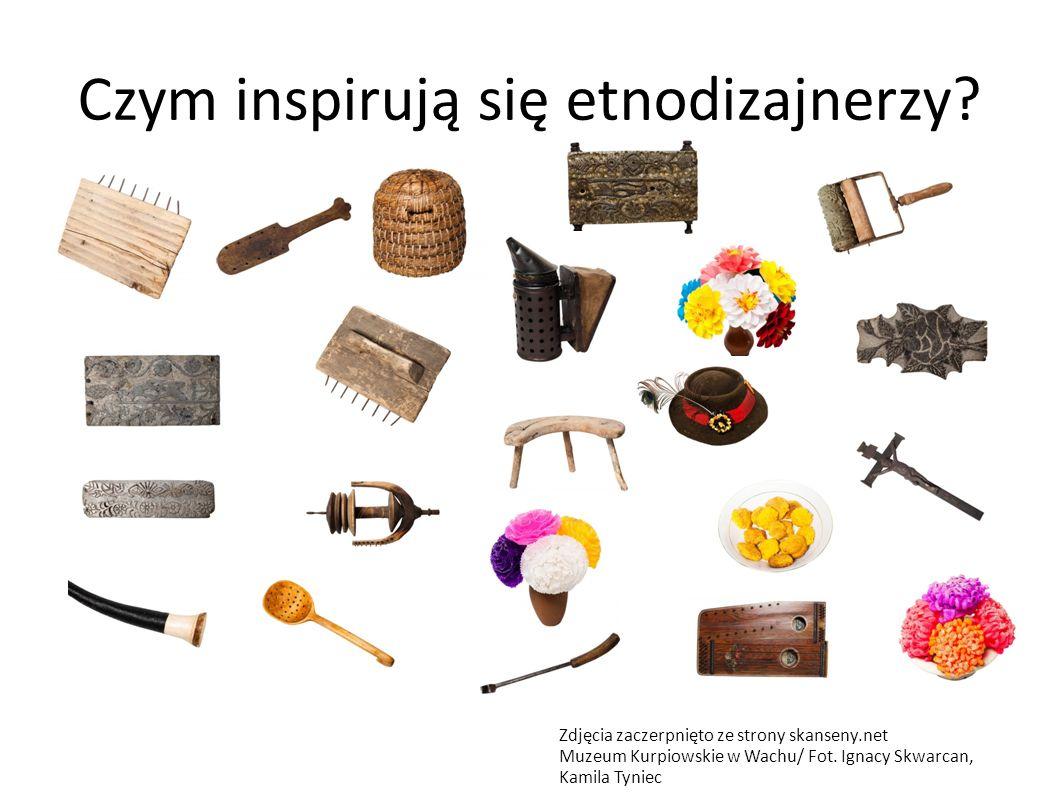 Czym inspirują się etnodizajnerzy? Zdjęcia zaczerpnięto ze strony skanseny.net Muzeum Kurpiowskie w Wachu/ Fot. Ignacy Skwarcan, Kamila Tyniec