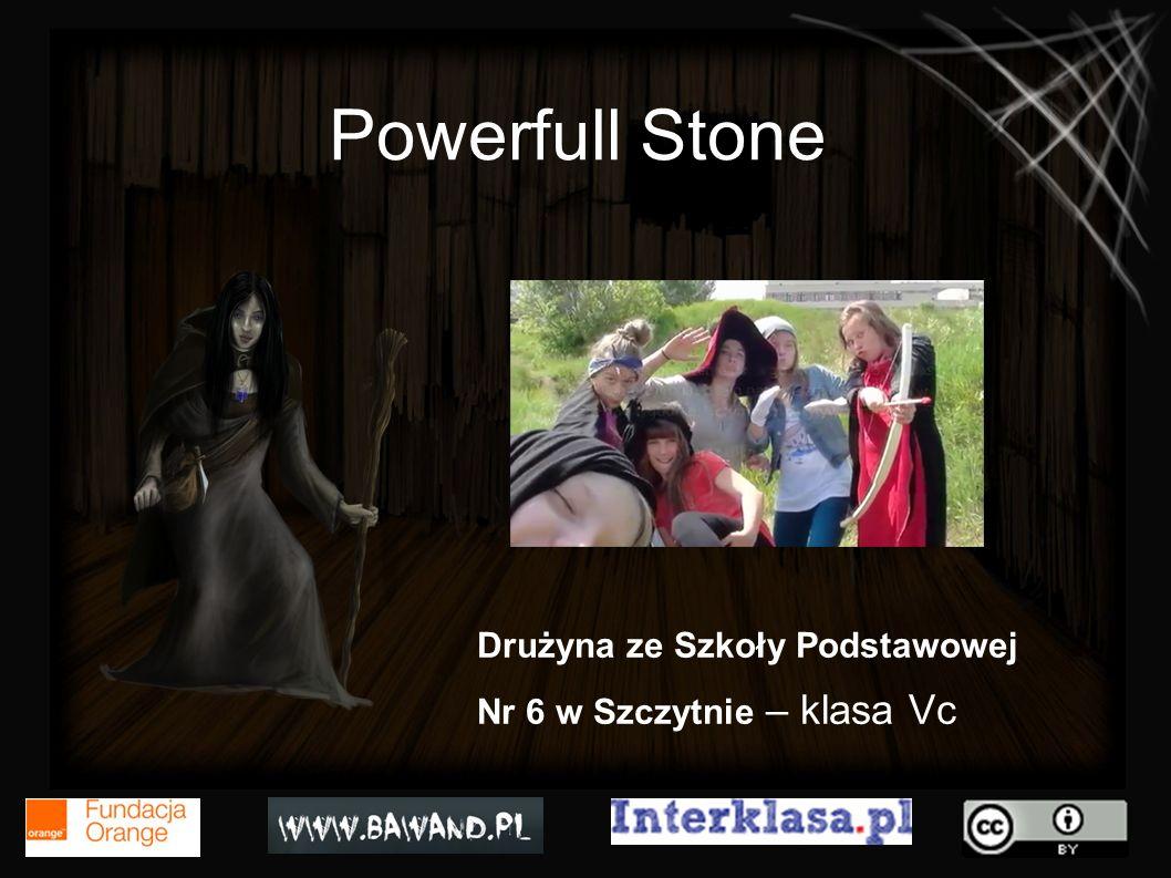 Powerfull Stone Drużyna ze Szkoły Podstawowej Nr 6 w Szczytnie – klasa Vc