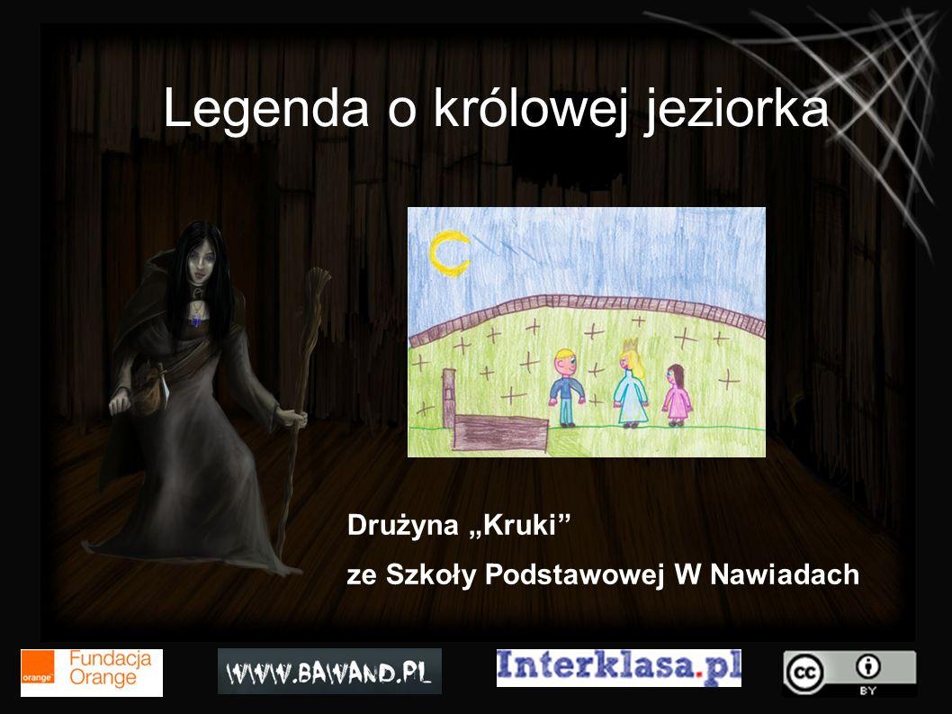 Legenda o królowej jeziorka Drużyna Kruki ze Szkoły Podstawowej W Nawiadach