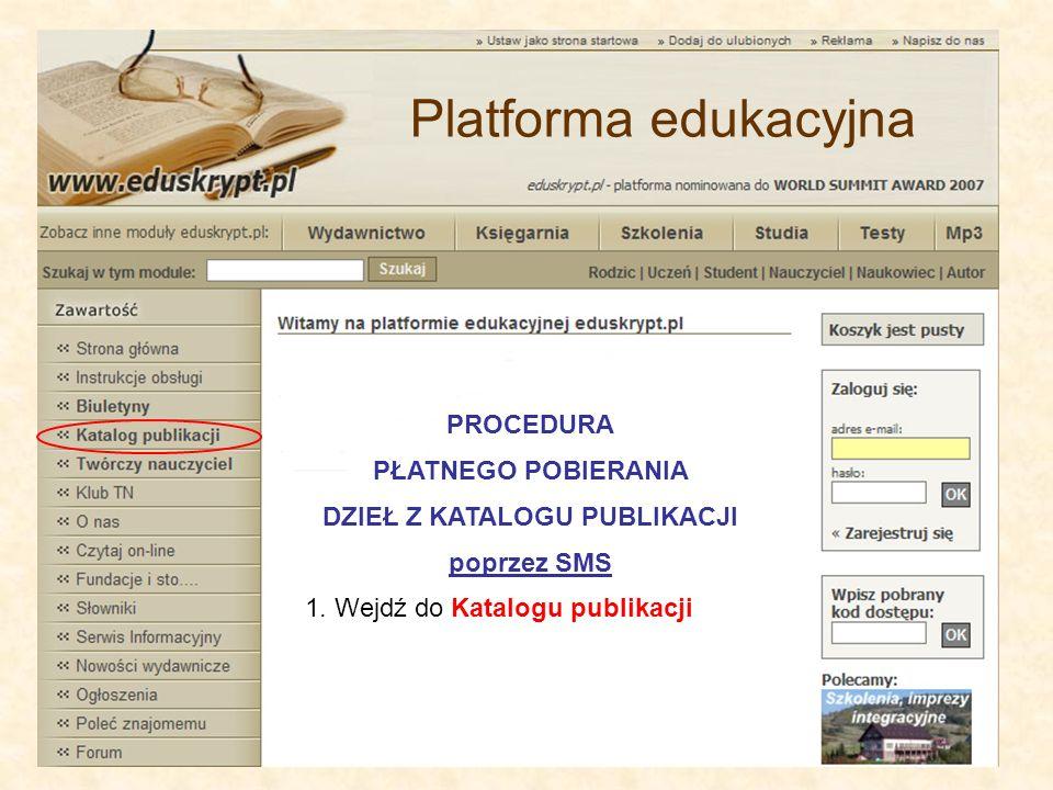 PROCEDURA PŁATNEGO POBIERANIA DZIEŁ Z KATALOGU PUBLIKACJI poprzez SMS 1. Wejdź do Katalogu publikacji Platforma edukacyjna