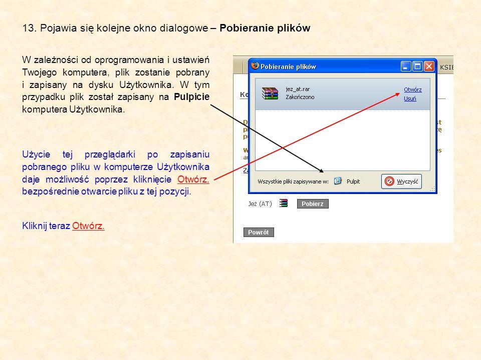 13. Pojawia się kolejne okno dialogowe – Pobieranie plików W zależności od oprogramowania i ustawień Twojego komputera, plik zostanie pobrany i zapisa