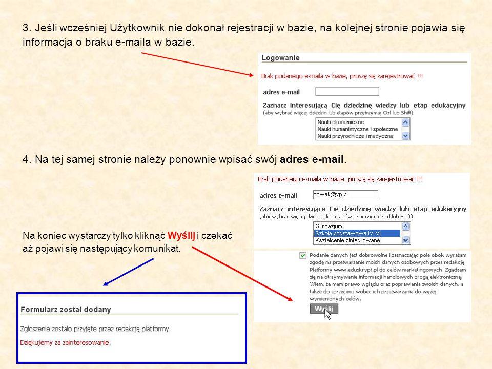 3. Jeśli wcześniej Użytkownik nie dokonał rejestracji w bazie, na kolejnej stronie pojawia się informacja o braku e-maila w bazie. 4. Na tej samej str
