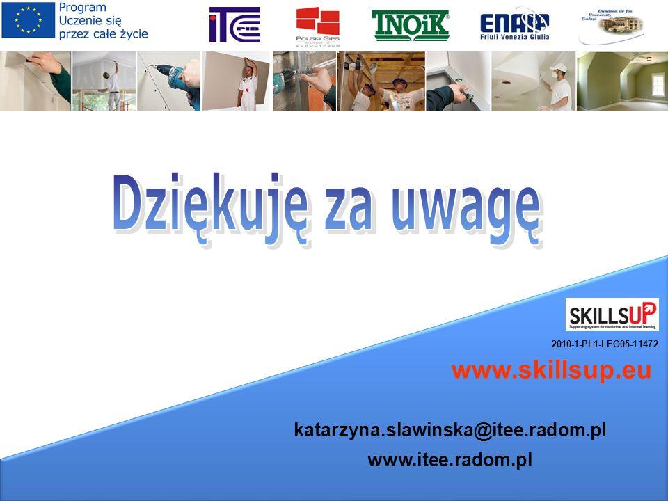 katarzyna.slawinska@itee.radom.pl www.itee.radom.pl www.skillsup.eu 2010-1-PL1-LEO05-11472