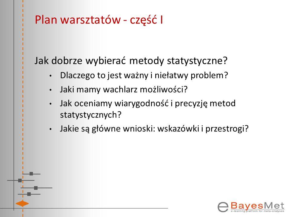 Plan warsztatów - część I Jak dobrze wybierać metody statystyczne? Dlaczego to jest ważny i niełatwy problem? Jaki mamy wachlarz możliwości? Jak oceni