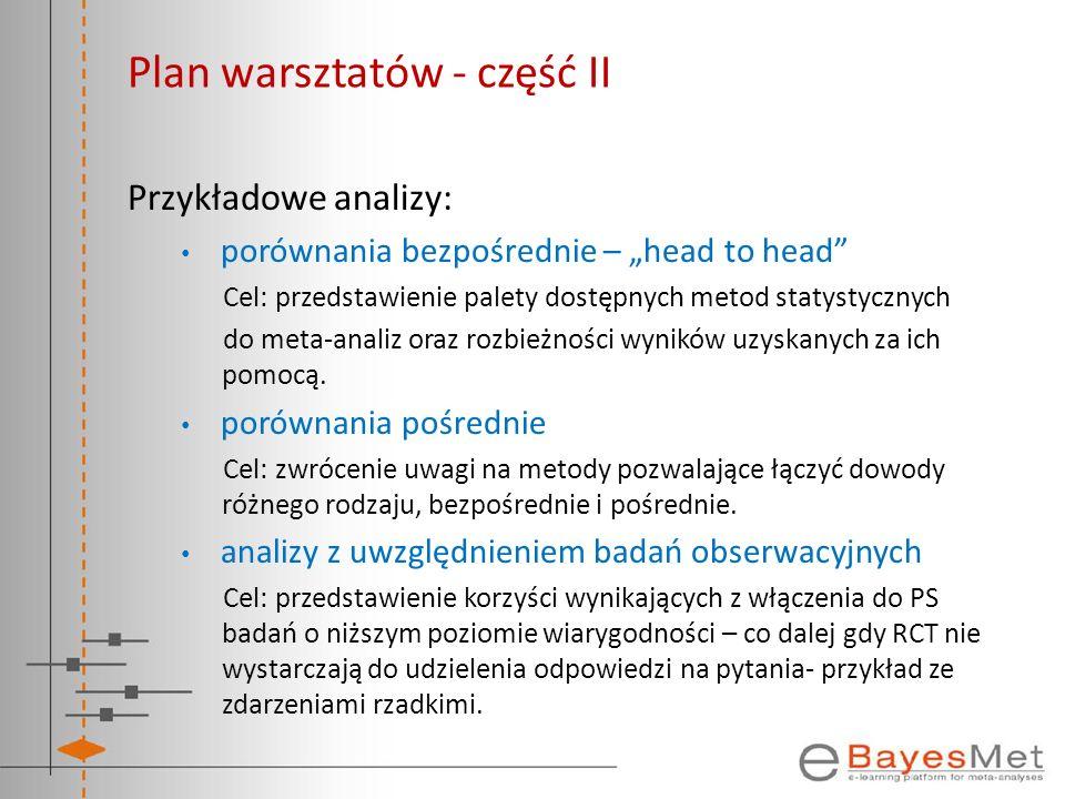 Plan warsztatów - część II Przykładowe analizy: porównania bezpośrednie – head to head Cel: przedstawienie palety dostępnych metod statystycznych do m
