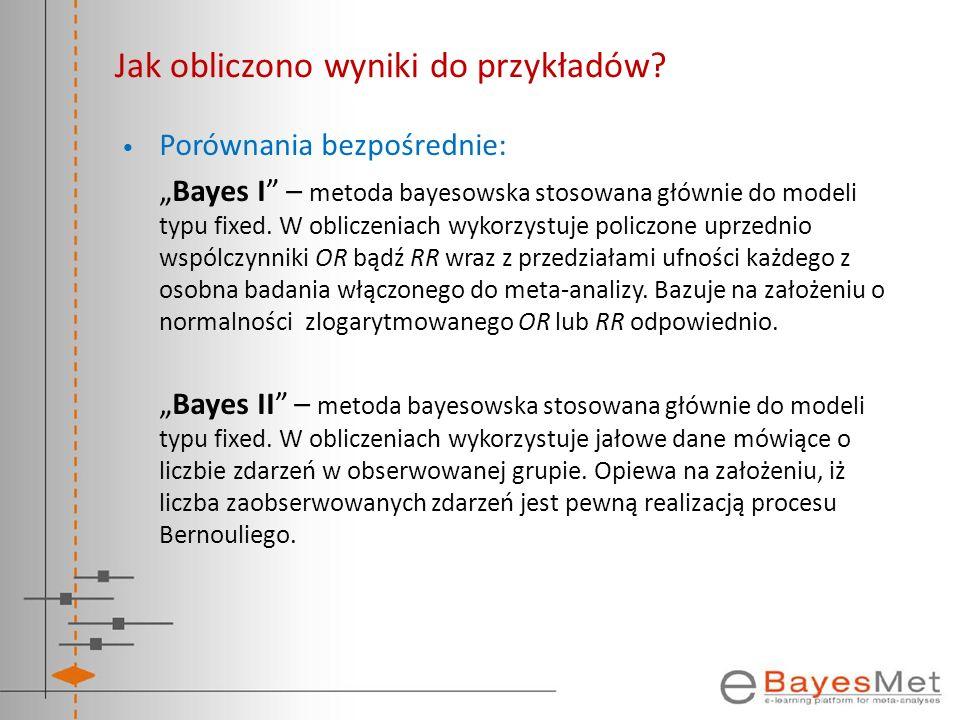Jak obliczono wyniki do przykładów? Porównania bezpośrednie: Bayes I – metoda bayesowska stosowana głównie do modeli typu fixed. W obliczeniach wykorz