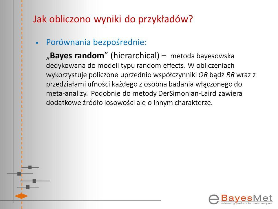 Jak obliczono wyniki do przykładów? Porównania bezpośrednie: Bayes random (hierarchical) – metoda bayesowska dedykowana do modeli typu random effects.