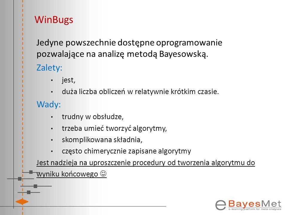WinBugs Jedyne powszechnie dostępne oprogramowanie pozwalające na analizę metodą Bayesowską. Zalety: jest, duża liczba obliczeń w relatywnie krótkim c