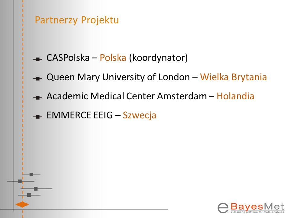 Partnerzy Projektu CASPolska – Polska (koordynator) Queen Mary University of London – Wielka Brytania Academic Medical Center Amsterdam – Holandia EMM