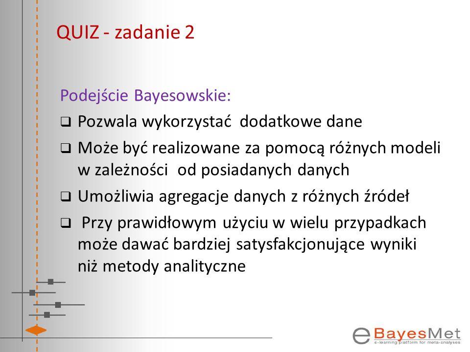 QUIZ - zadanie 2 Podejście Bayesowskie: Pozwala wykorzystać dodatkowe dane Może być realizowane za pomocą różnych modeli w zależności od posiadanych d