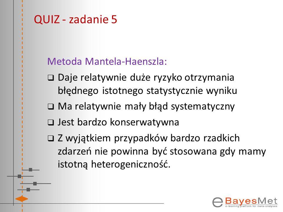 QUIZ - zadanie 5 Metoda Mantela-Haenszla: Daje relatywnie duże ryzyko otrzymania błędnego istotnego statystycznie wyniku Ma relatywnie mały błąd syste