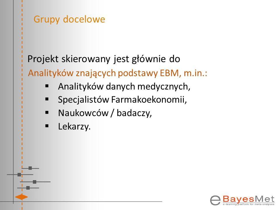 Grupy docelowe Projekt skierowany jest głównie do Analityków znających podstawy EBM, m.in.: Analityków danych medycznych, Specjalistów Farmakoekonomii