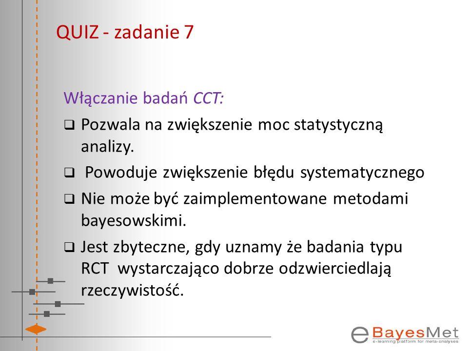 QUIZ - zadanie 7 Włączanie badań CCT: Pozwala na zwiększenie moc statystyczną analizy. Powoduje zwiększenie błędu systematycznego Nie może być zaimple
