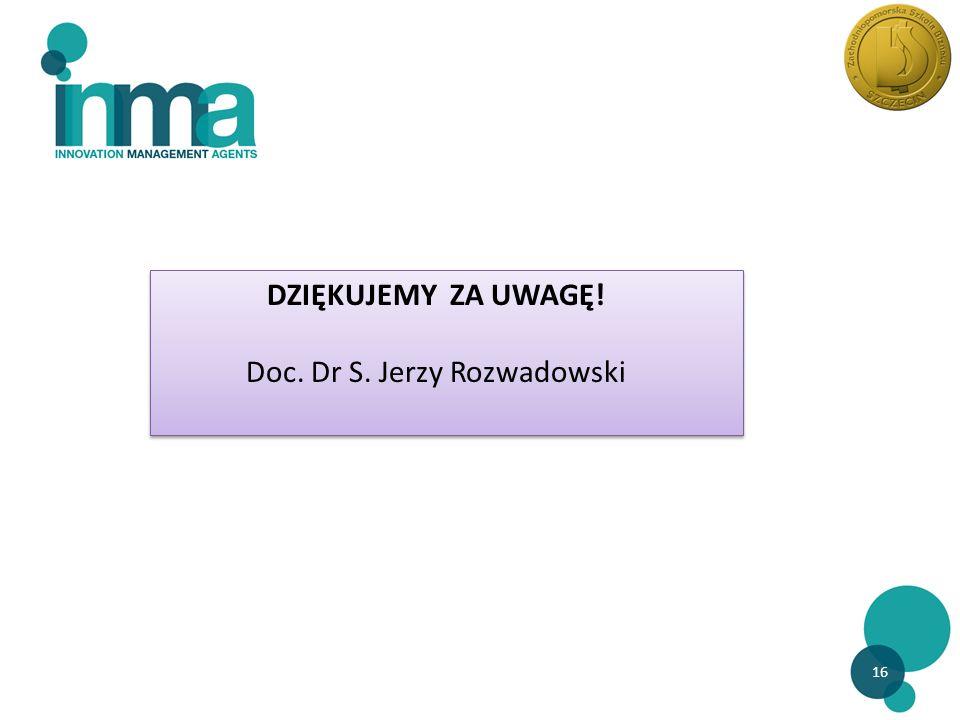 16 DZIĘKUJEMY ZA UWAGĘ.Doc. Dr S. Jerzy Rozwadowski DZIĘKUJEMY ZA UWAGĘ.