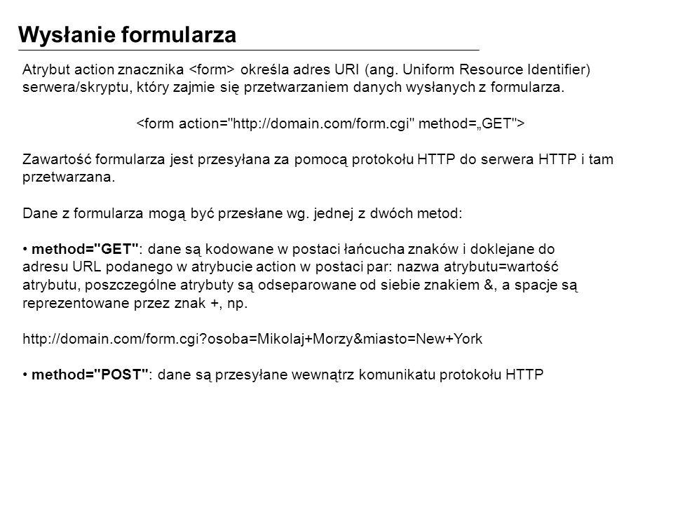 Wysłanie formularza Atrybut action znacznika określa adres URI (ang.