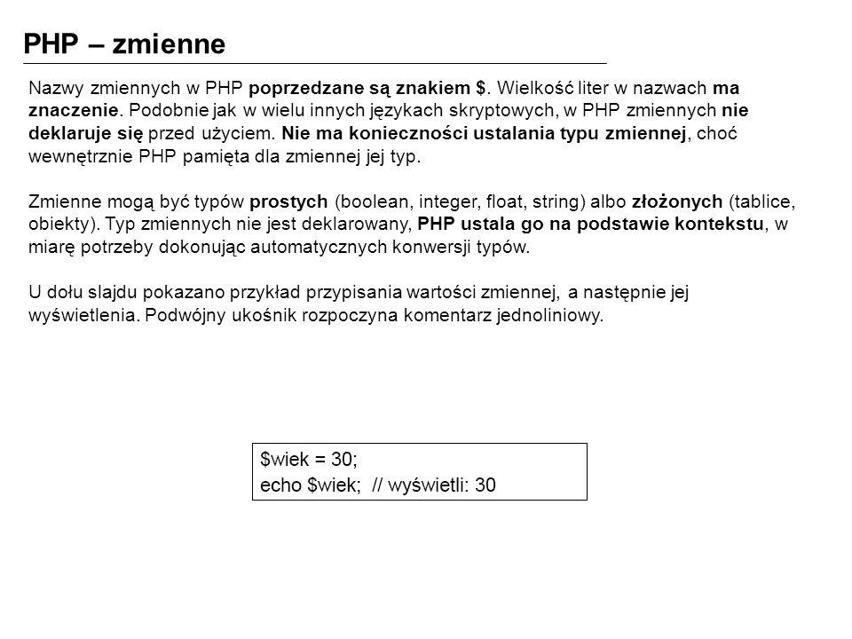 PHP – zmienne Nazwy zmiennych w PHP poprzedzane są znakiem $.