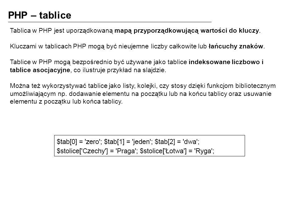 PHP – tablice Tablica w PHP jest uporządkowaną mapą przyporządkowującą wartości do kluczy.