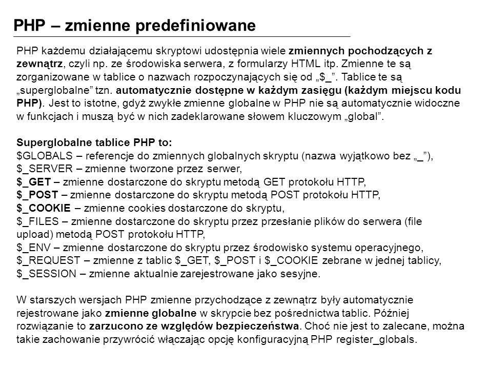 PHP – zmienne predefiniowane PHP każdemu działającemu skryptowi udostępnia wiele zmiennych pochodzących z zewnątrz, czyli np.